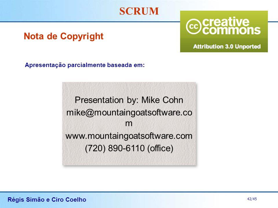 Régis Simão e Ciro Coelho 42/45 SCRUM Nota de Copyright Apresentação parcialmente baseada em: Presentation by: Mike Cohn mike@mountaingoatsoftware.co