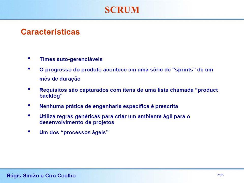 Régis Simão e Ciro Coelho 7/45 SCRUM Características Times auto-gerenciáveis O progresso do produto acontece em uma série de sprints de um mês de dura