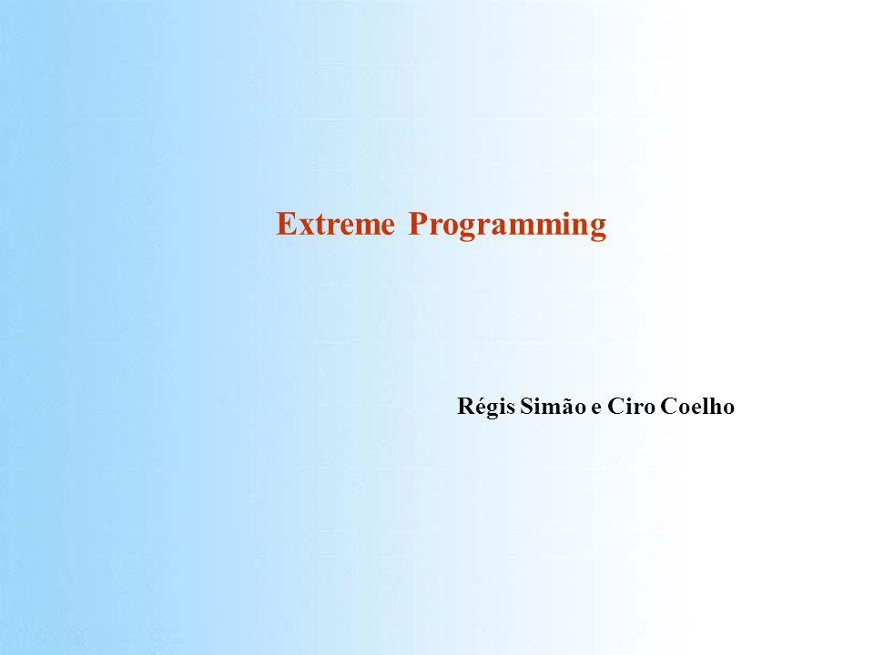 Metodologias de Desenv. Ágil – XP – Régis Simão e Ciro Coelho 1/59 Extreme Programming Régis Simão e Ciro Coelho