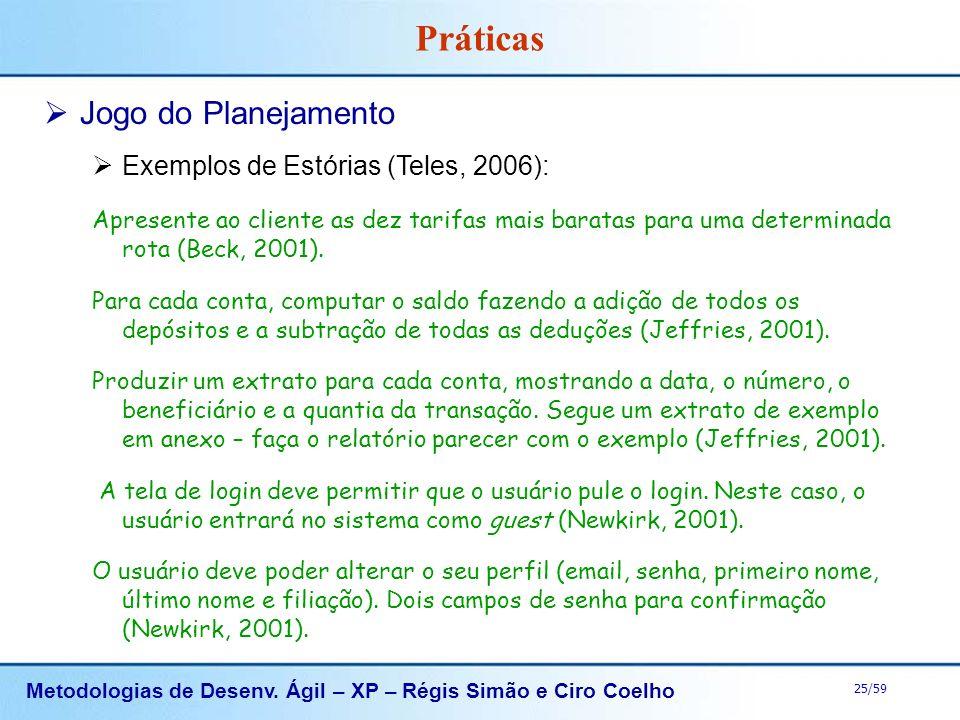Metodologias de Desenv. Ágil – XP – Régis Simão e Ciro Coelho 25/59 Práticas Jogo do Planejamento Exemplos de Estórias (Teles, 2006): Apresente ao cli