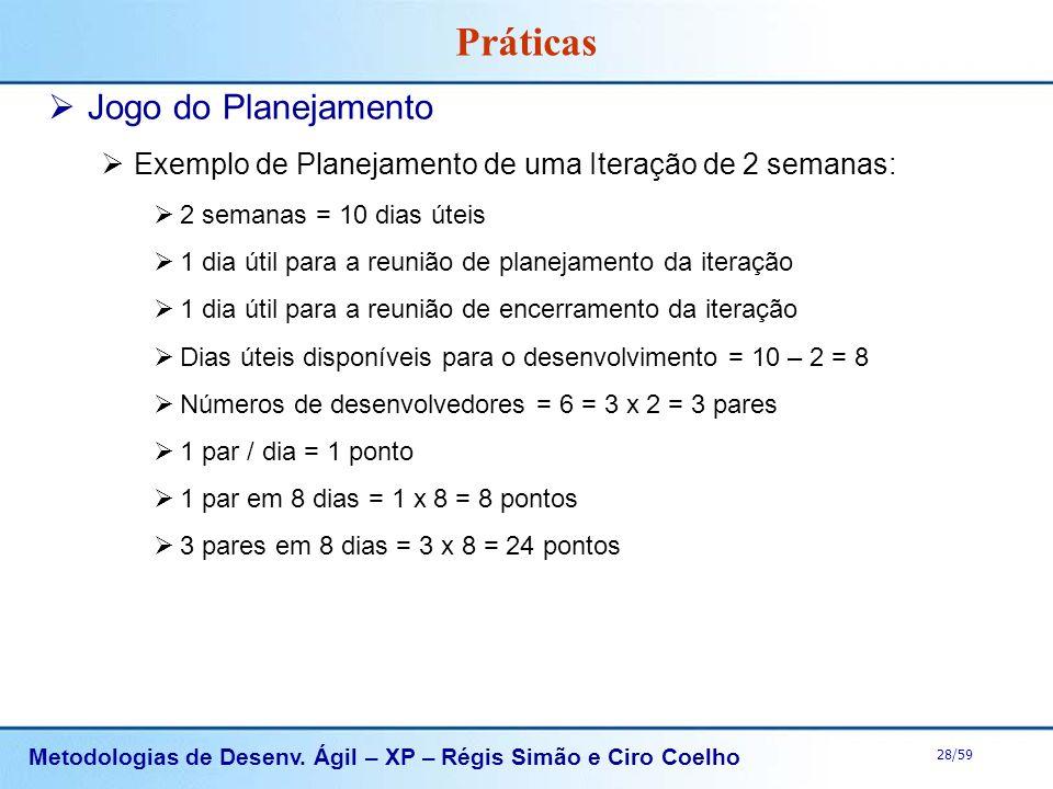 Metodologias de Desenv. Ágil – XP – Régis Simão e Ciro Coelho 28/59 Práticas Jogo do Planejamento Exemplo de Planejamento de uma Iteração de 2 semanas