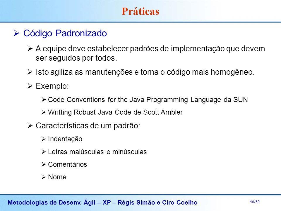 Metodologias de Desenv. Ágil – XP – Régis Simão e Ciro Coelho 40/59 Práticas Código Padronizado A equipe deve estabelecer padrões de implementação que