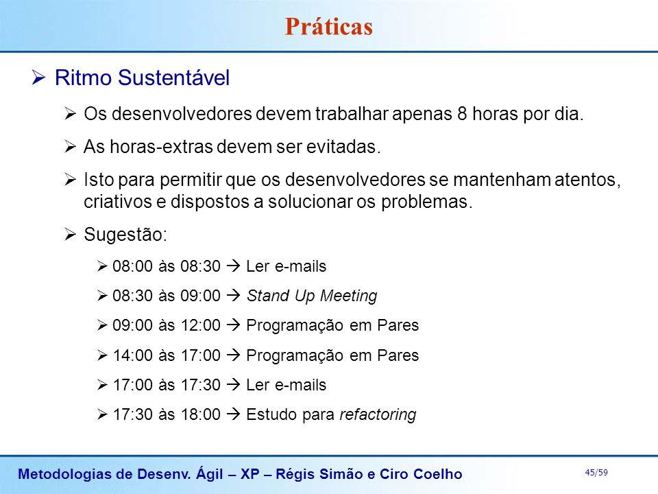 Metodologias de Desenv. Ágil – XP – Régis Simão e Ciro Coelho 45/59 Práticas Ritmo Sustentável Os desenvolvedores devem trabalhar apenas 8 horas por d