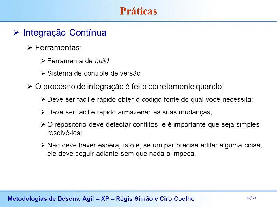 Metodologias de Desenv. Ágil – XP – Régis Simão e Ciro Coelho 47/59 Práticas Integração Contínua Ferramentas: Ferramenta de build Sistema de controle