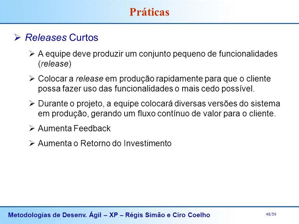 Metodologias de Desenv. Ágil – XP – Régis Simão e Ciro Coelho 48/59 Práticas Releases Curtos A equipe deve produzir um conjunto pequeno de funcionalid