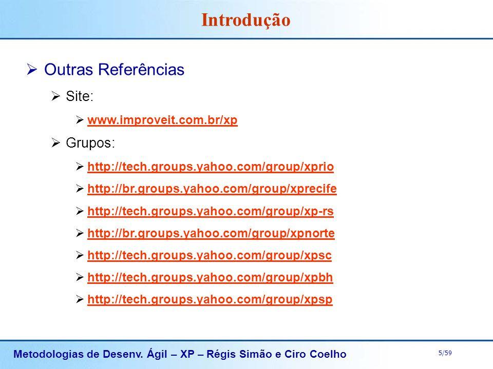 Metodologias de Desenv. Ágil – XP – Régis Simão e Ciro Coelho 5/59 Outras Referências Site: www.improveit.com.br/xp Grupos: http://tech.groups.yahoo.c