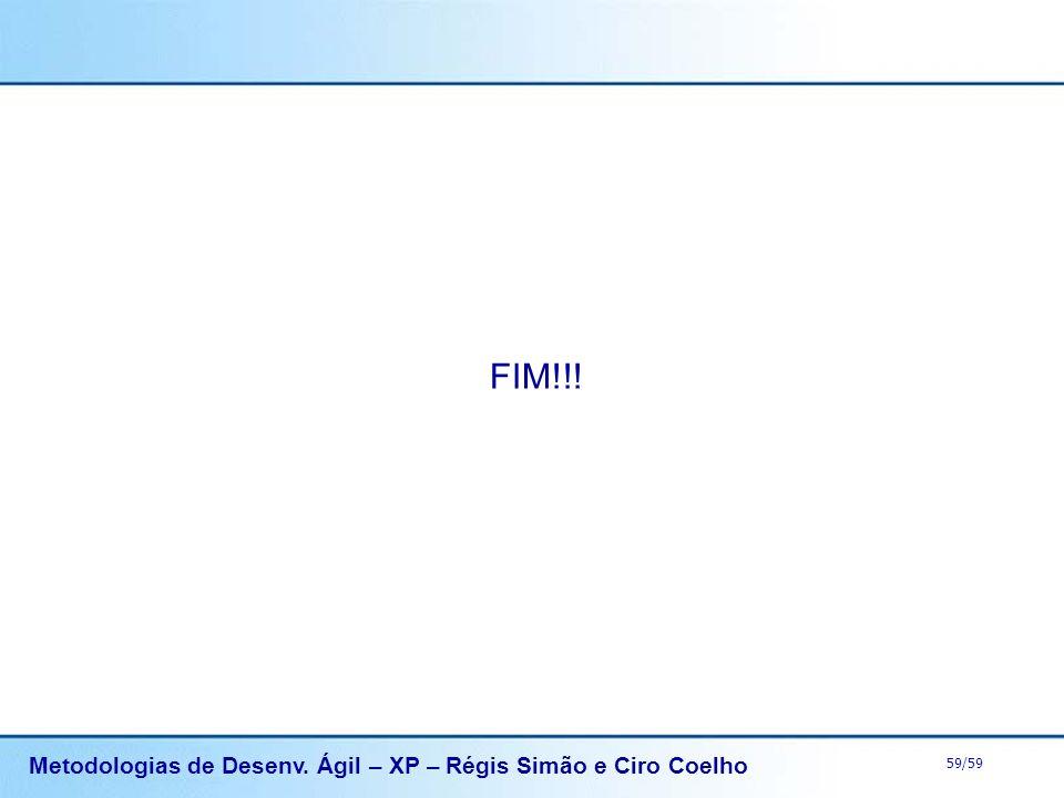 Metodologias de Desenv. Ágil – XP – Régis Simão e Ciro Coelho 59/59 FIM!!!