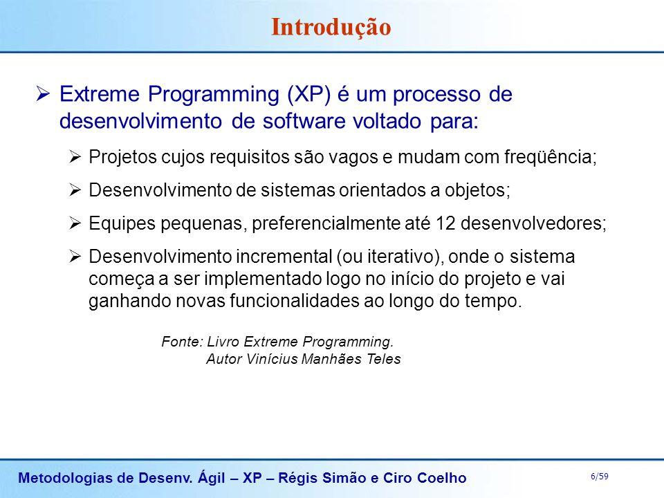 Metodologias de Desenv. Ágil – XP – Régis Simão e Ciro Coelho 6/59 Extreme Programming (XP) é um processo de desenvolvimento de software voltado para: