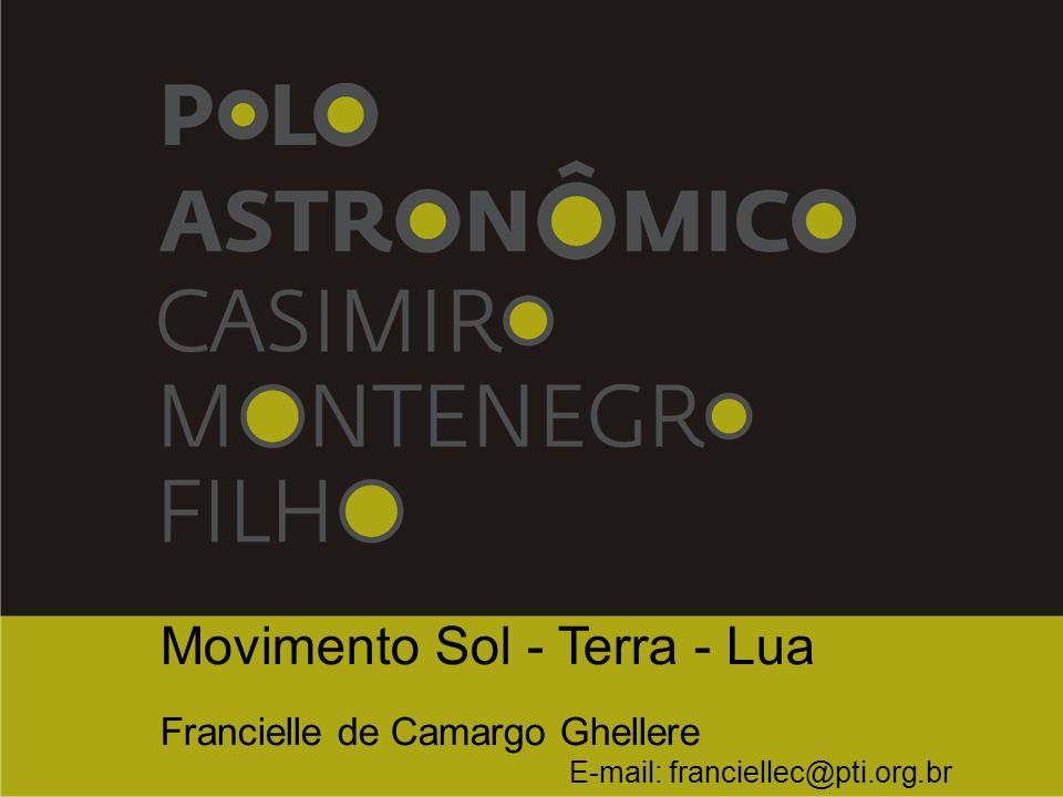Movimento Sol - Terra - Lua Francielle de Camargo Ghellere E-mail: franciellec@pti.org.br