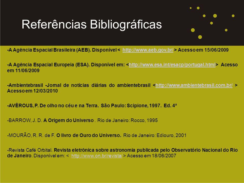 -A Agência Espacial Brasileira (AEB). Disponível Acesso em 15/06/2009http://www.aeb.gov.br/ -A Agência Espacial Europeia (ESA). Disponível em: Acesso