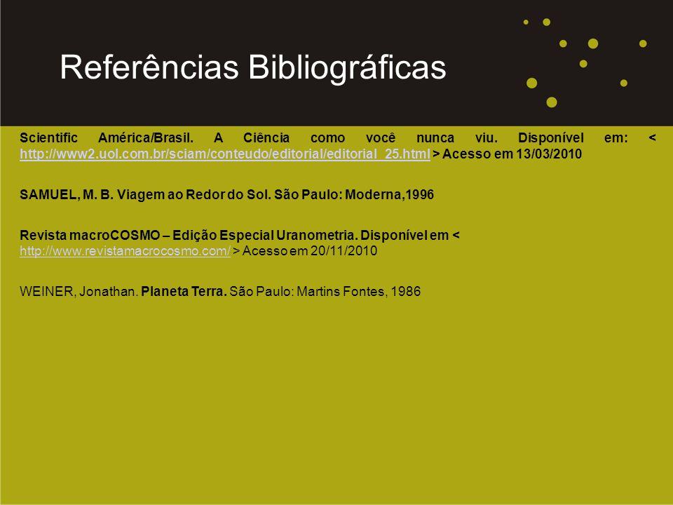 Scientific América/Brasil. A Ciência como você nunca viu. Disponível em: Acesso em 13/03/2010 http://www2.uol.com.br/sciam/conteudo/editorial/editoria