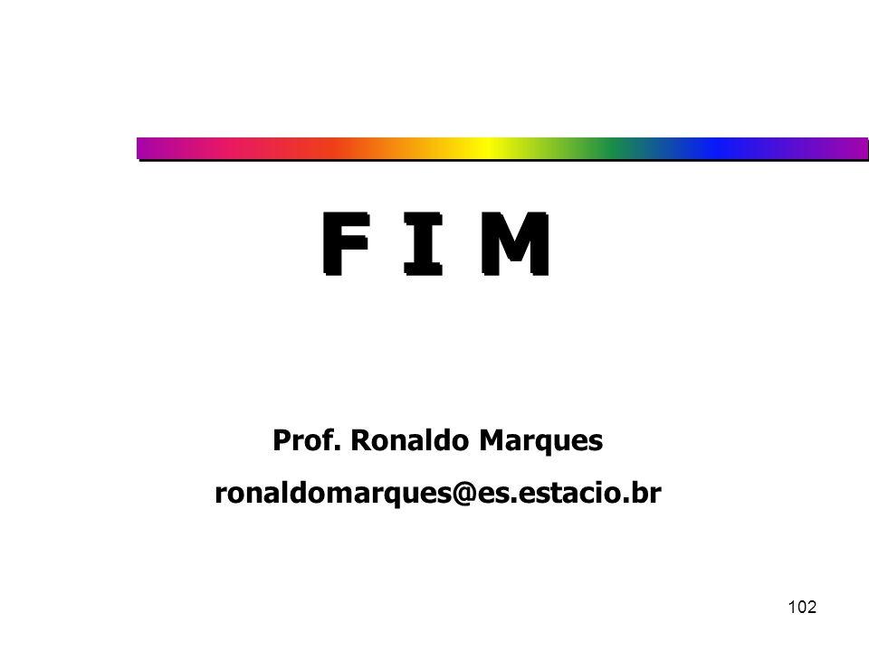 102 F I M Prof. Ronaldo Marques ronaldomarques@es.estacio.br