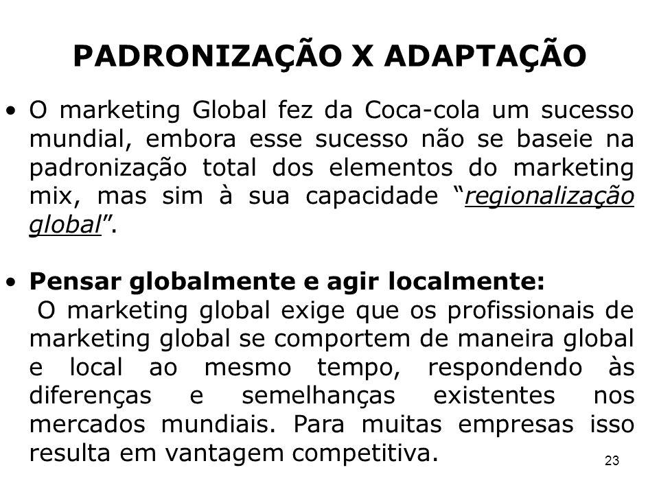 23 O marketing Global fez da Coca-cola um sucesso mundial, embora esse sucesso não se baseie na padronização total dos elementos do marketing mix, mas