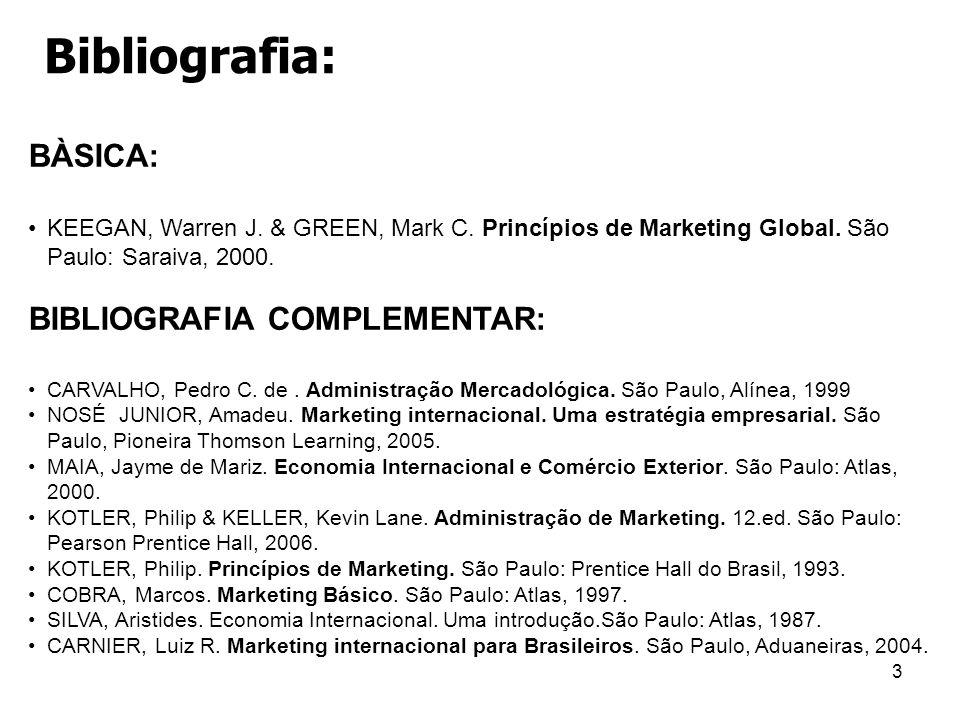 3 Bibliografia: BÀSICA: KEEGAN, Warren J. & GREEN, Mark C. Princípios de Marketing Global. São Paulo: Saraiva, 2000. BIBLIOGRAFIA COMPLEMENTAR: CARVAL