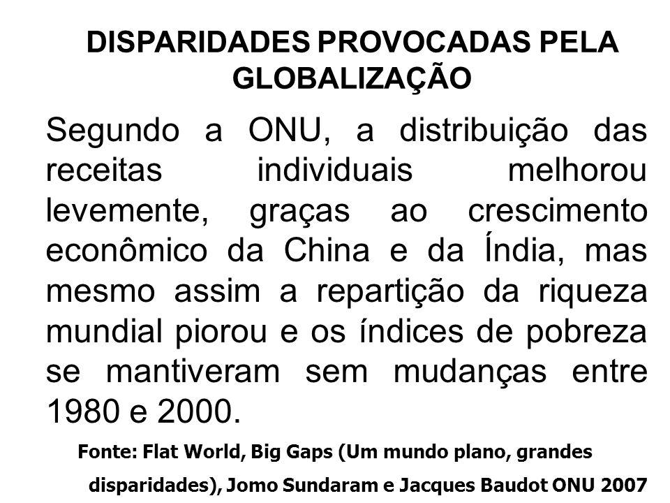 39 DISPARIDADES PROVOCADAS PELA GLOBALIZAÇÃO Segundo a ONU, a distribuição das receitas individuais melhorou levemente, graças ao crescimento econômic