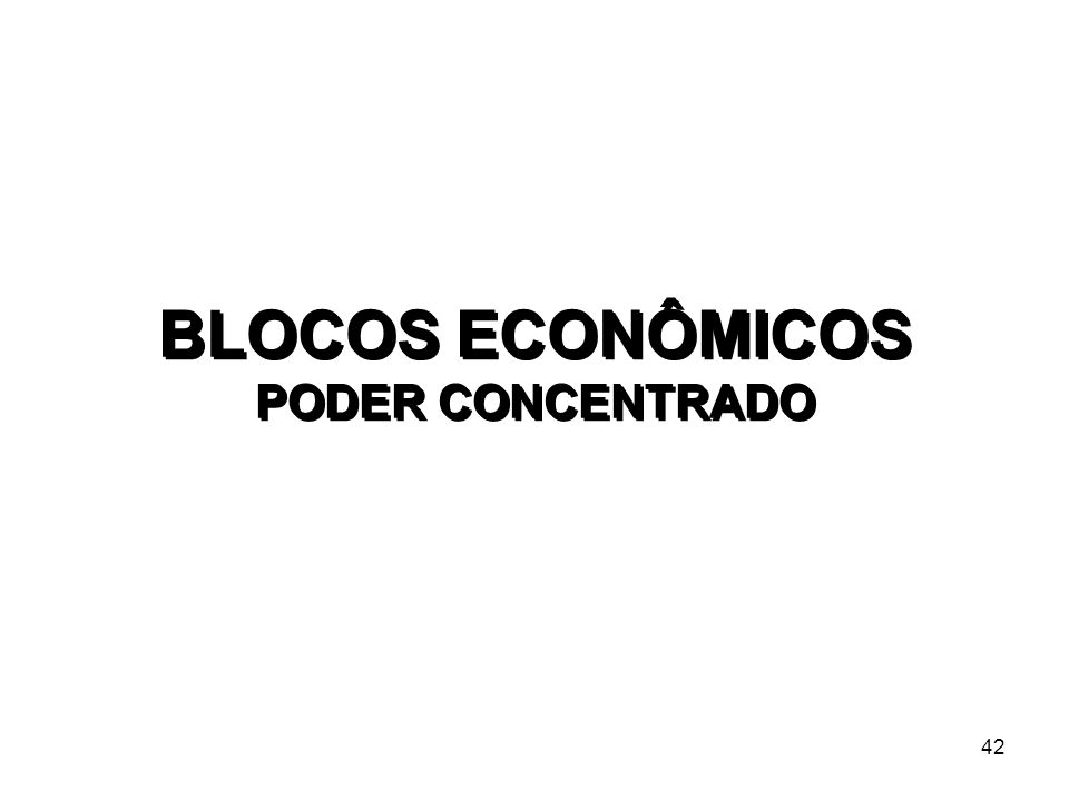 42 BLOCOS ECONÔMICOS PODER CONCENTRADO