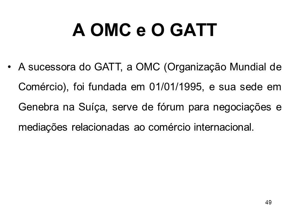 49 A sucessora do GATT, a OMC (Organização Mundial de Comércio), foi fundada em 01/01/1995, e sua sede em Genebra na Suíça, serve de fórum para negoci