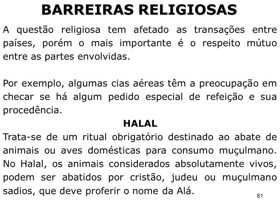 61 BARREIRAS RELIGIOSAS A questão religiosa tem afetado as transações entre países, porém o mais importante é o respeito mútuo entre as partes envolvi