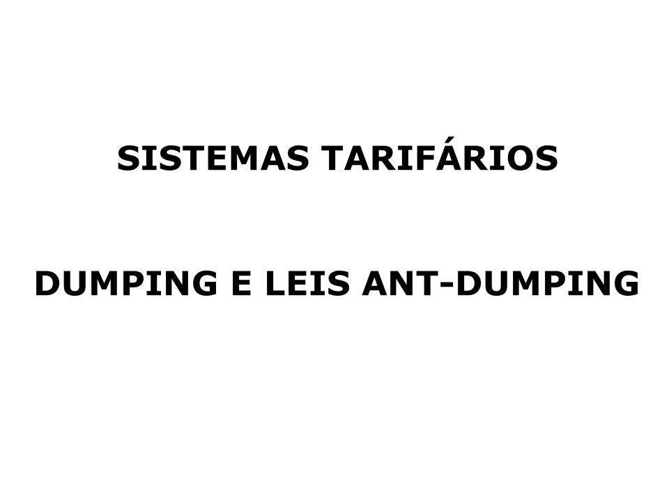 SISTEMAS TARIFÁRIOS DUMPING E LEIS ANT-DUMPING