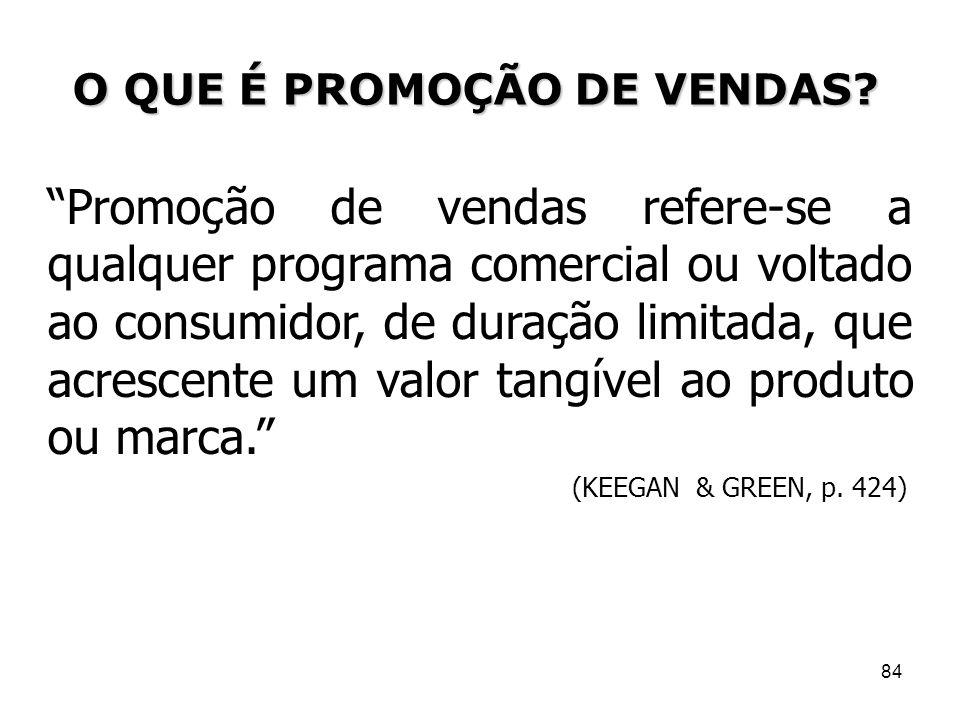 84 Promoção de vendas refere-se a qualquer programa comercial ou voltado ao consumidor, de duração limitada, que acrescente um valor tangível ao produ