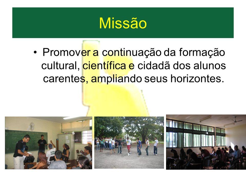 Missão Promover a continuação da formação cultural, científica e cidadã dos alunos carentes, ampliando seus horizontes.