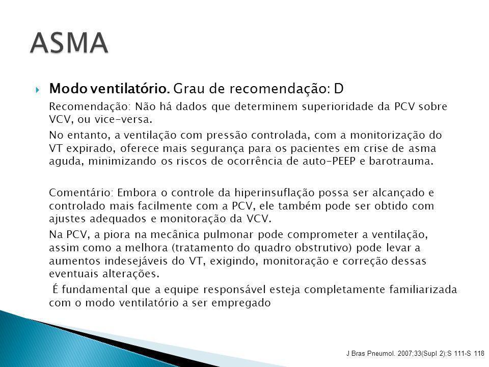Modo ventilatório. Grau de recomendação: D Recomendação: Não há dados que determinem superioridade da PCV sobre VCV, ou vice-versa. No entanto, a vent