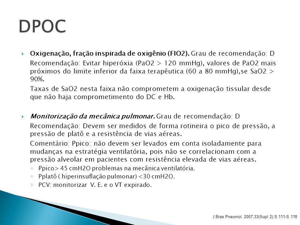 Oxigenação, fração inspirada de oxigênio (FIO2). Grau de recomendação: D Recomendação: Evitar hiperóxia (PaO2 > 120 mmHg), valores de PaO2 mais próxim