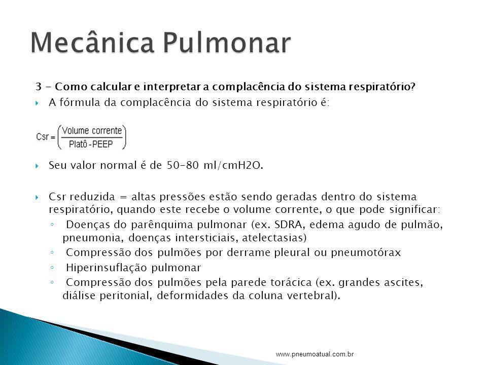 3 - Como calcular e interpretar a complacência do sistema respiratório? A fórmula da complacência do sistema respiratório é: Seu valor normal é de 50-