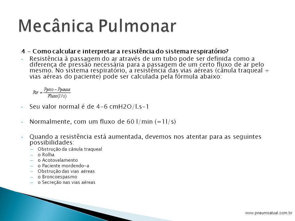 4 - Como calcular e interpretar a resistência do sistema respiratório? Resistência à passagem do ar através de um tubo pode ser definida como a difere