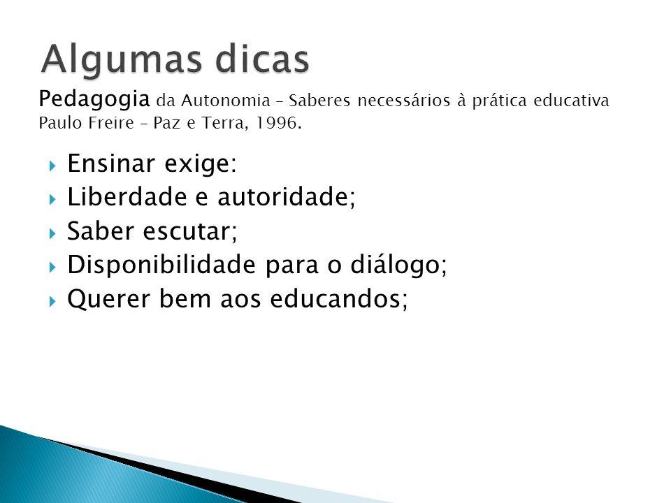 Ensinar exige: Liberdade e autoridade; Saber escutar; Disponibilidade para o diálogo; Querer bem aos educandos; Pedagogia da Autonomia – Saberes neces
