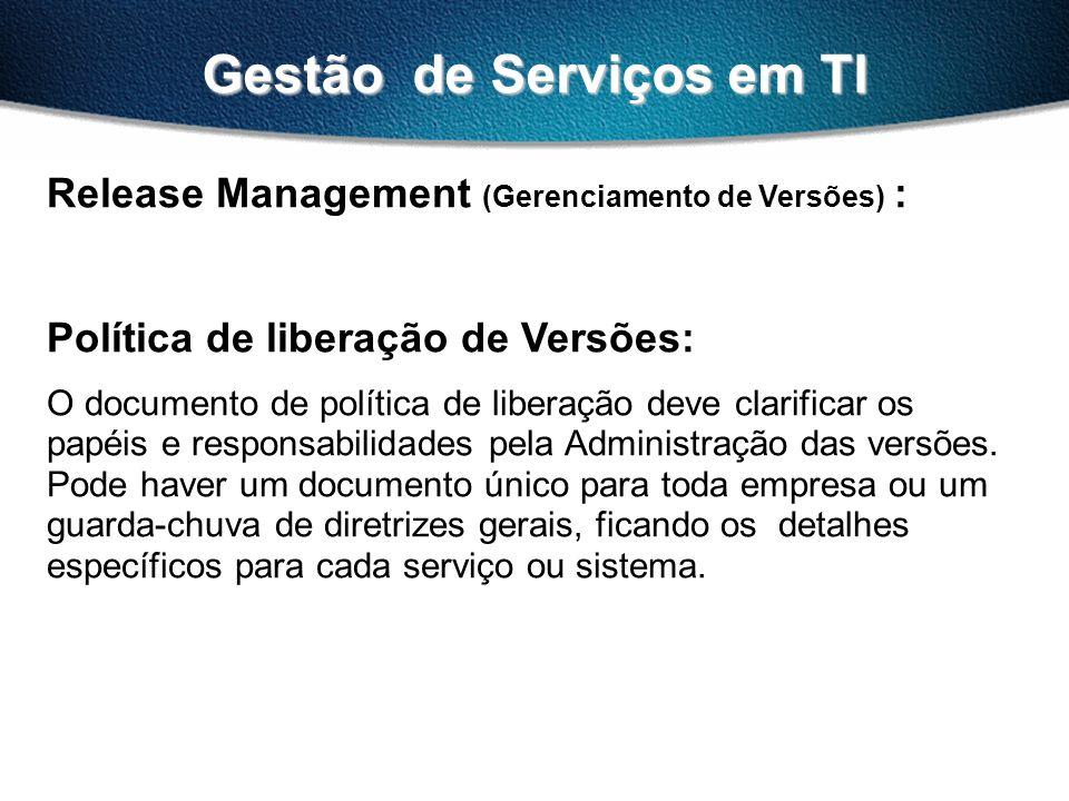 Gestão de Serviços em TI Release Management (Gerenciamento de Versões) : Política de liberação de Versões: O documento de política de liberação deve c
