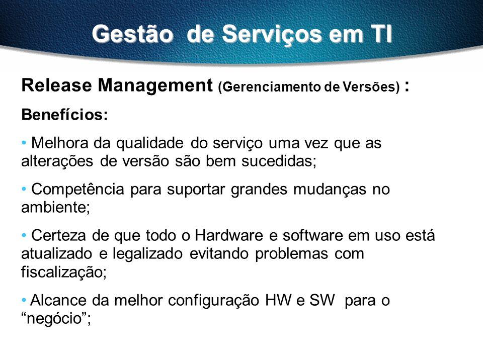 Gestão de Serviços em TI Release Management (Gerenciamento de Versões) : Benefícios: Melhora da qualidade do serviço uma vez que as alterações de vers