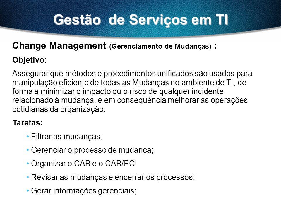 Gestão de Serviços em TI Change Management (Gerenciamento de Mudanças) : Objetivo: Assegurar que métodos e procedimentos unificados são usados para ma