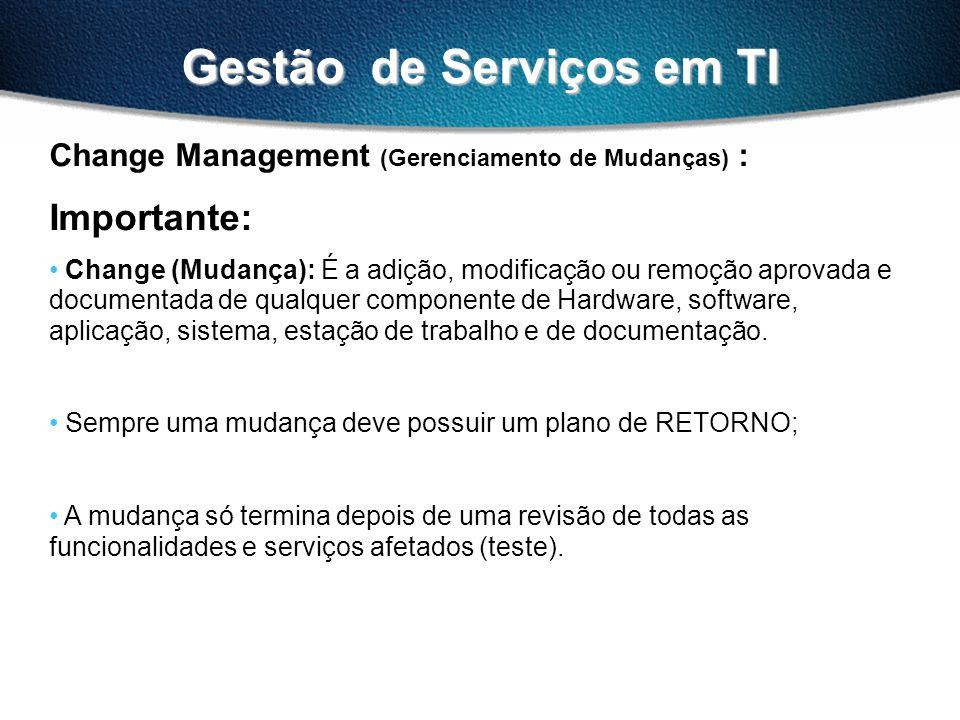 Gestão de Serviços em TI Change Management (Gerenciamento de Mudanças) : Importante: Change (Mudança): É a adição, modificação ou remoção aprovada e d