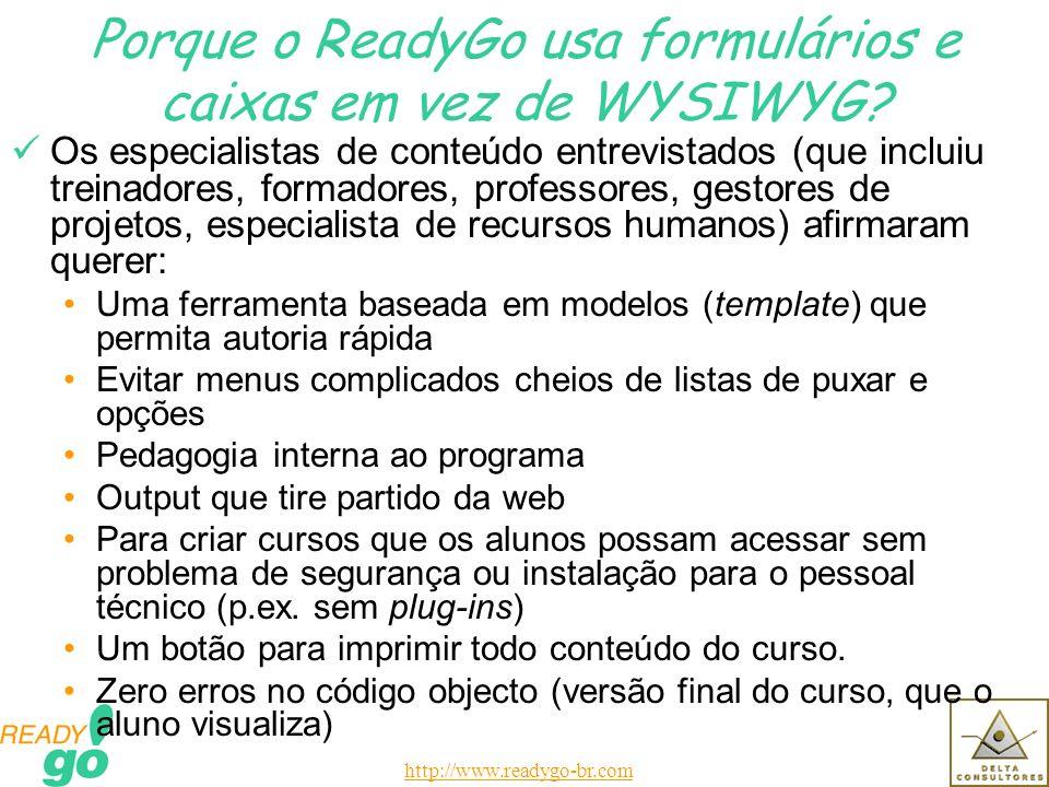 http://www.readygo-br.com Porque o ReadyGo usa formulários e caixas em vez de WYSIWYG.