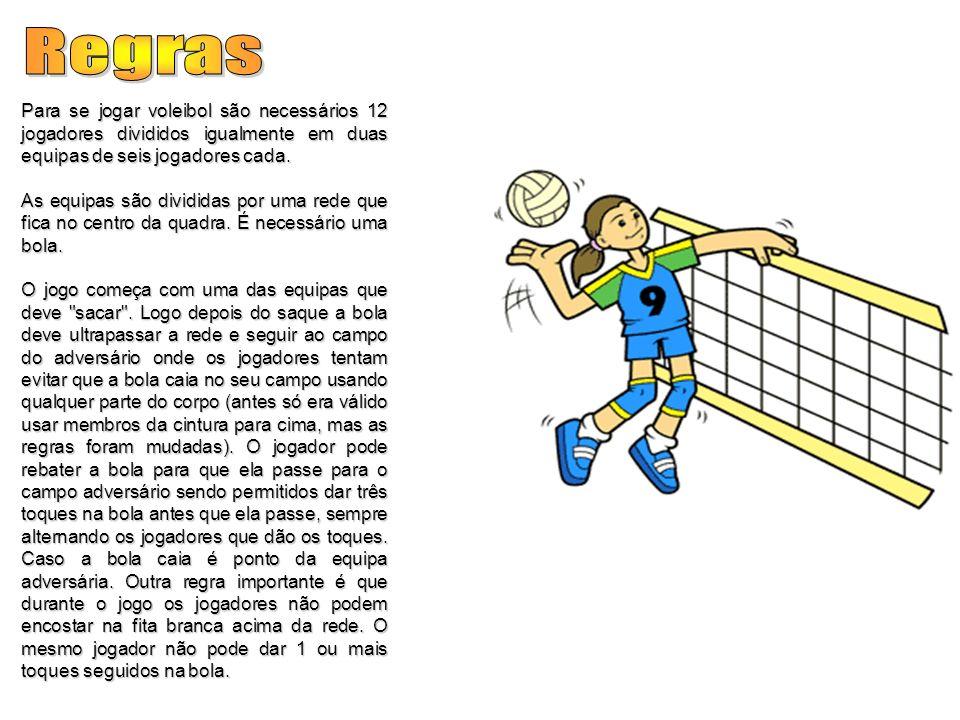Para se jogar voleibol são necessários 12 jogadores divididos igualmente em duas equipas de seis jogadores cada. As equipas são divididas por uma rede