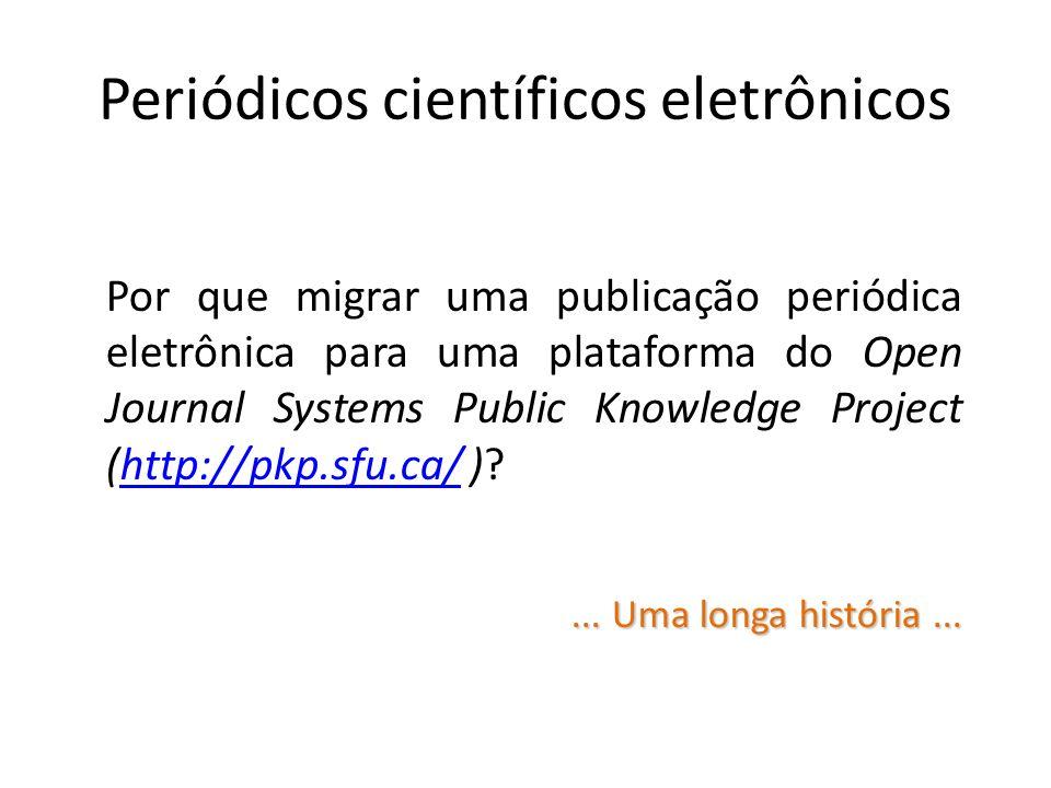 Periódicos científicos eletrônicos Por que migrar uma publicação periódica eletrônica para uma plataforma do Open Journal Systems Public Knowledge Pro