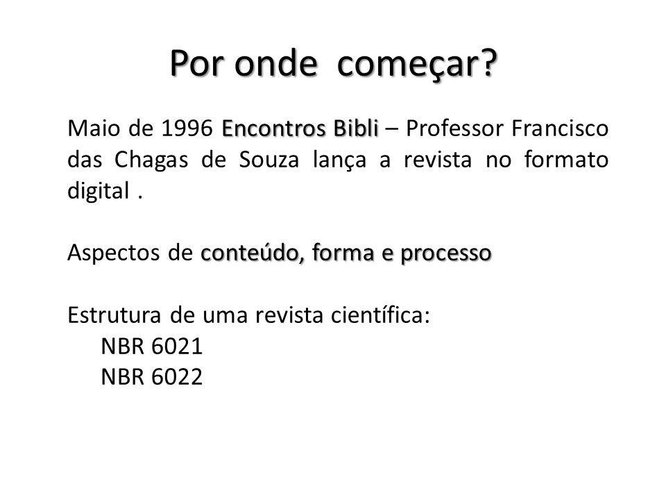 Por onde começar? Encontros Bibli Maio de 1996 Encontros Bibli – Professor Francisco das Chagas de Souza lança a revista no formato digital. conteúdo,
