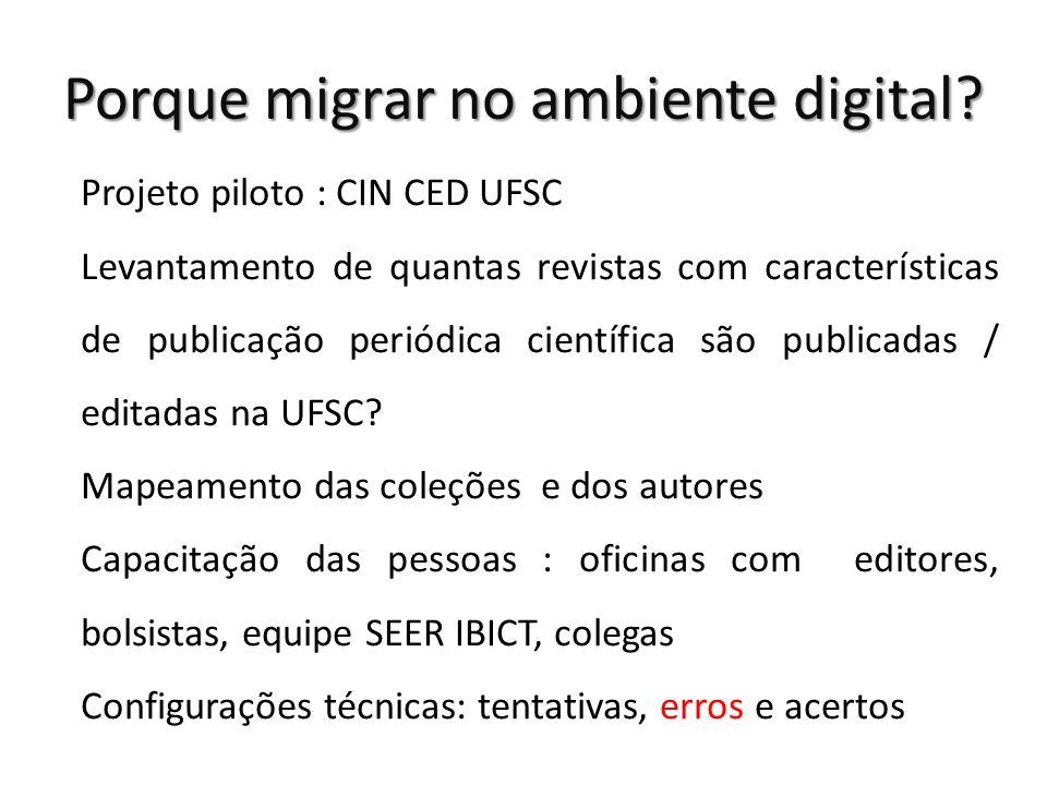 Porque migrar no ambiente digital? Projeto piloto : CIN CED UFSC Levantamento de quantas revistas com características de publicação periódica científi