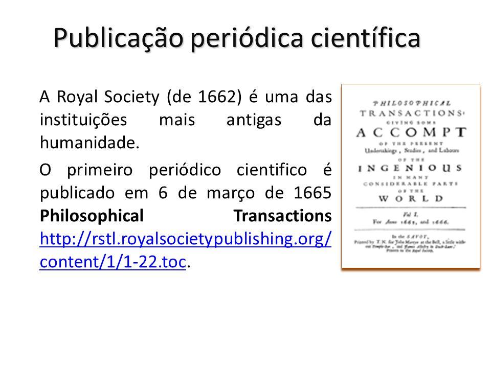 Publicação periódica científica A Royal Society (de 1662) é uma das instituições mais antigas da humanidade. O primeiro periódico cientifico é publica
