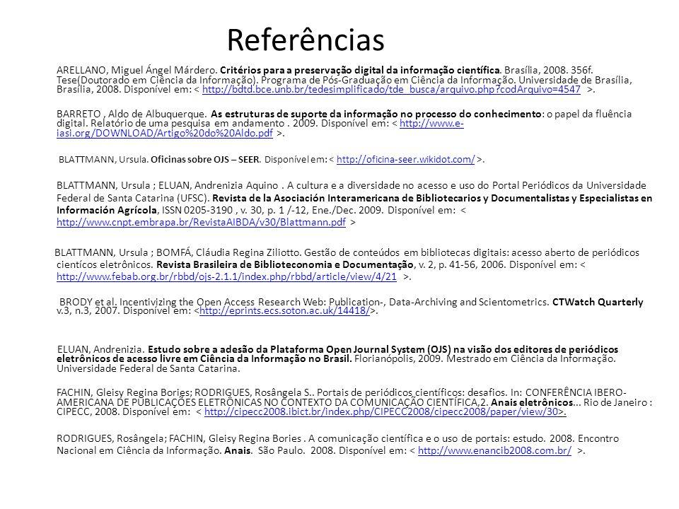 Referências ARELLANO, Miguel Ángel Márdero. Critérios para a preservação digital da informação científica. Brasília, 2008. 356f. Tese(Doutorado em Ciê