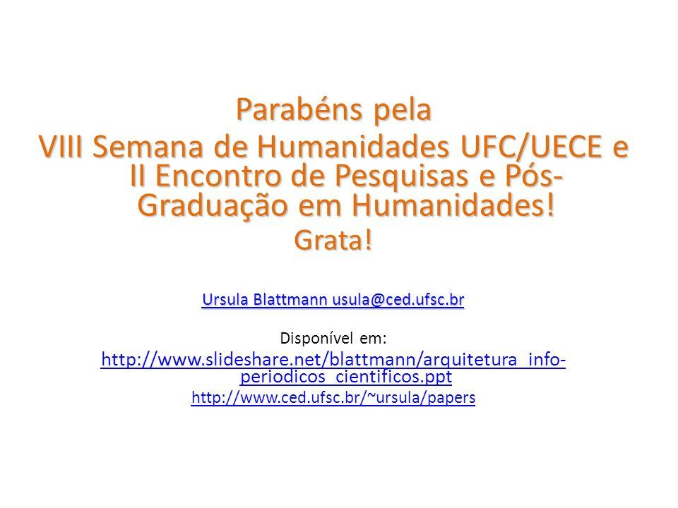 Parabéns pela VIII Semana de Humanidades UFC/UECE e II Encontro de Pesquisas e Pós- Graduação em Humanidades! Grata! Ursula Blattmann usula@ced.ufsc.b