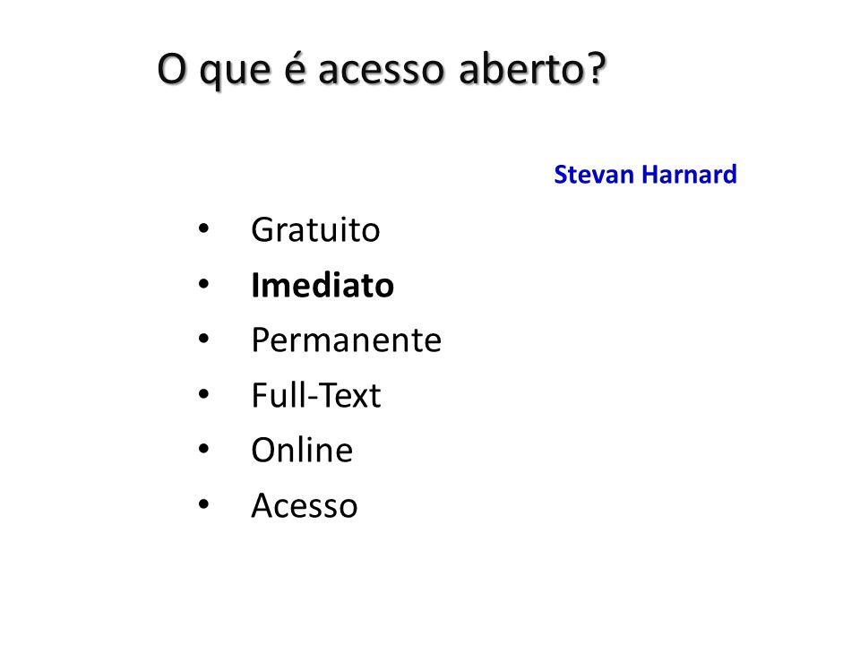 O que é acesso aberto? Gratuito Imediato Permanente Full-Text Online Acesso Stevan Harnard
