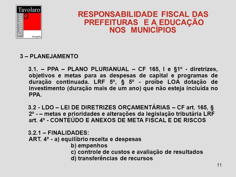 11 RESPONSABILIDADE FISCAL DAS PREFEITURAS E A EDUCAÇÃO NOS MUNICÍPIOS 3 – PLANEJAMENTO 3.1. – PPA – PLANO PLURIANUAL – CF 165, I e §1º - diretrizes,