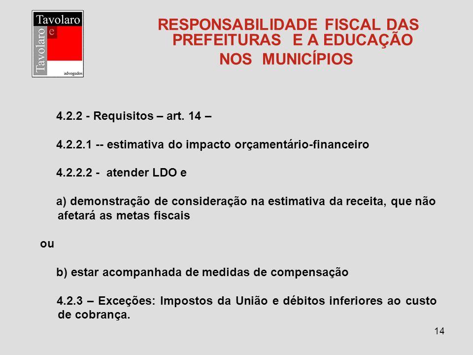 14 RESPONSABILIDADE FISCAL DAS PREFEITURAS E A EDUCAÇÃO NOS MUNICÍPIOS 4.2.2 - Requisitos – art. 14 – 4.2.2.1 -- estimativa do impacto orçamentário-fi