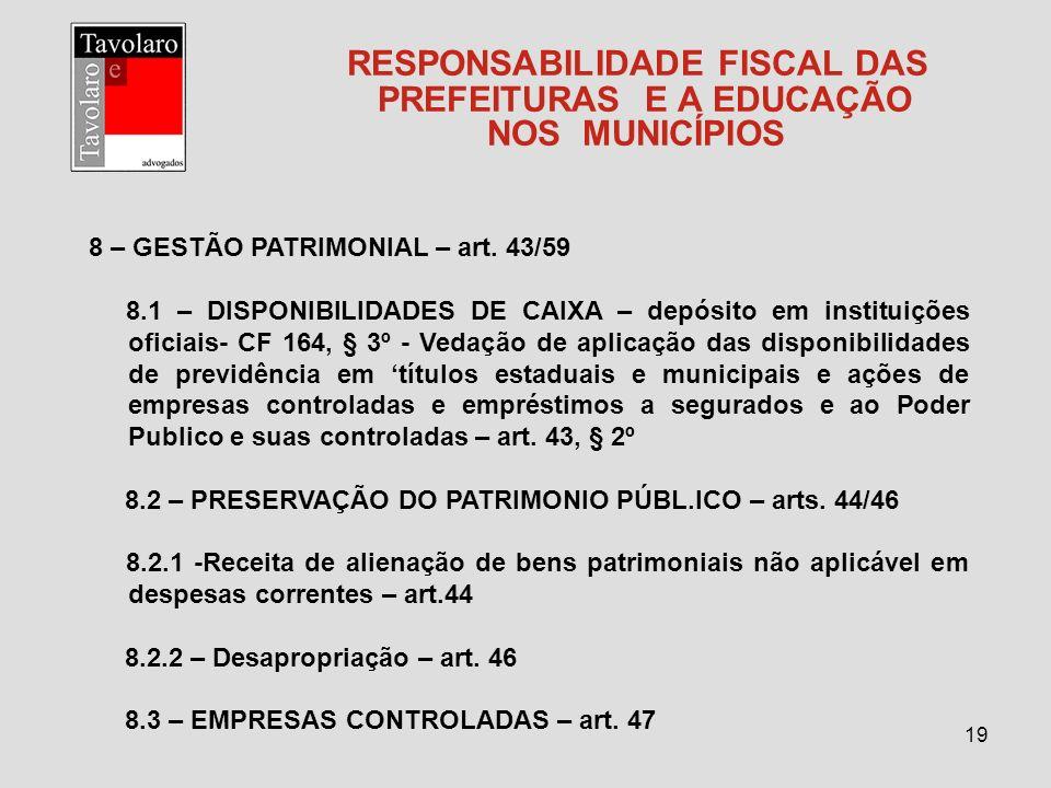 19 RESPONSABILIDADE FISCAL DAS PREFEITURAS E A EDUCAÇÃO NOS MUNICÍPIOS 8 – GESTÃO PATRIMONIAL – art. 43/59 8.1 – DISPONIBILIDADES DE CAIXA – depósito