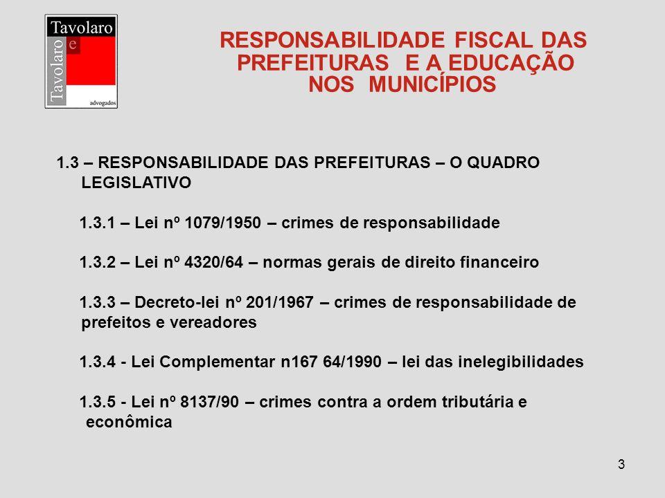 4 RESPONSABILIDADE FISCAL DAS PREFEITURAS E A EDUCAÇÃO NOS MUNICÍPIOS 1.3.6 - Lei nº 8429/1992 – lei de improbidade administrativa – sanções aos agentes públicos por enriquecimento ilícito 1.3.7 - Lei nº 8666/93 – licitações e contratações públicas 1.3.8 – Lei Complementar nº 101/2000 – lei de responsabilidade fiscal 1.3.9 – Lei nº 10028/2000 – lei dos crimes de responsabilidade fiscal 1.3.10 – Senado Federal – Resolução nº 40/2001 – limites globais da dívida pública 1.3.11– Senado Federal – Resolução nº 43/2001 – dispõe sobre operações de crédito interno e externo