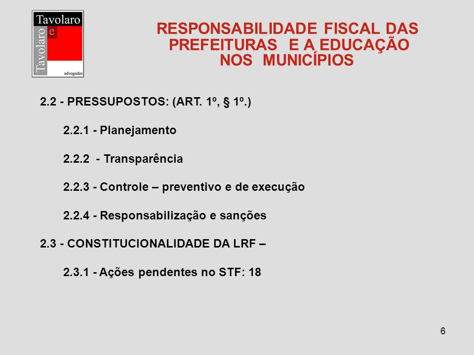 6 RESPONSABILIDADE FISCAL DAS PREFEITURAS E A EDUCAÇÃO NOS MUNICÍPIOS 2.2 - PRESSUPOSTOS: (ART. 1º, § 1º.) 2.2.1 - Planejamento 2.2.2 - Transparência