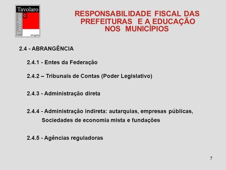 8 RESPONSABILIDADE FISCAL DAS PREFEITURAS E A EDUCAÇÃO NOS MUNICÍPIOS 2.4.6 - Agências executivas 2.4.7 - Conselhos de fiscalização profissional (art.58 da Lei 9649/98 suspenso pelo STF) 2.4.8 - Empresas estatais dependentes – controladas pelo ente da federação que recebam recursos financeiros para pagamento de pessoal ou de custeio ou de capital (art.