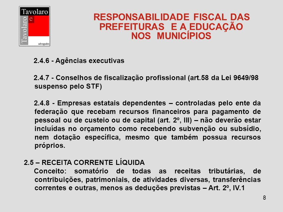 8 RESPONSABILIDADE FISCAL DAS PREFEITURAS E A EDUCAÇÃO NOS MUNICÍPIOS 2.4.6 - Agências executivas 2.4.7 - Conselhos de fiscalização profissional (art.